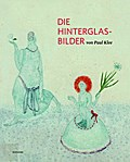 Paul Klee; Die Hinterglasbilder; Deutsch; Mit 286 farbigen und 8 s/w Abbildungen