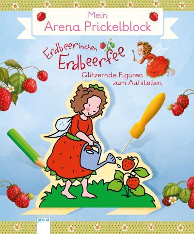 Mein Arena Prickel-Block. Erdbeerinchen Erdbeerfee; Glitzerfeen zum Aufstellen:; Ill. v. Dahle, Stefanie; Deutsch