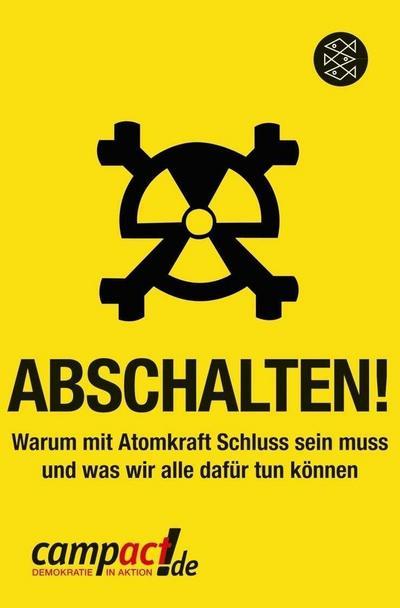 Abschalten!: Warum mit Atomkraft Schluss sein muss und was wir alle dafür tun können