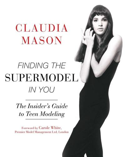 Finding the Supermodel in You: The Insidera's Guide to Teen Modeling