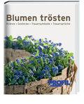 Blumen trösten: Kränze, Gestecke, Trauersymbolik, Trauersprüche