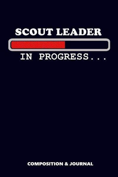 Scout Leader in Progress: Composition Notebook, Funny Birthday Journal for Scout Leaders to Write on