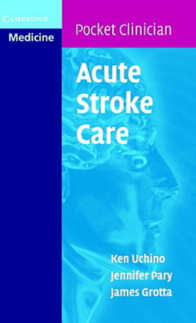 Acute Stroke Care: A Manual from the University of Texas - Houston Stroke Team: A Manual from the University of Texas - Houston Stroke Tream (Cambridge Pocket Clinicians)