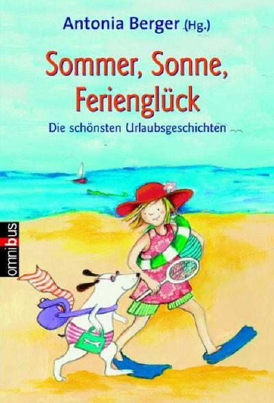 Sommer, Sonne, Ferienglück. Die schönsten Urlaubsgeschichten