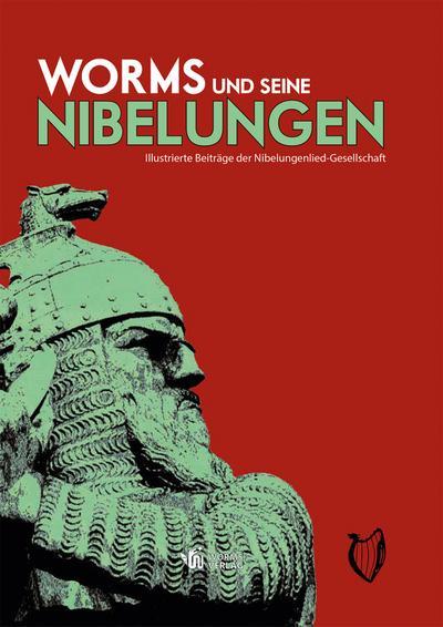 Worms und seine Nibelungen: Illustrierte Beiträge der Nibelungenlied-Gesellschaft