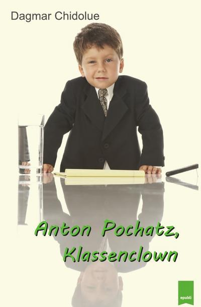 Anton Pochatz, Klassenclown
