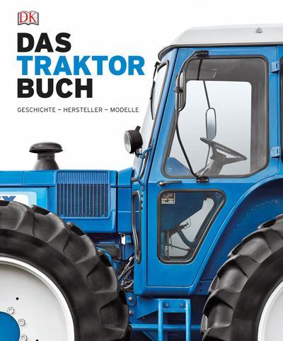 Das Traktorbuch: Geschichte - Hersteller - Modelle