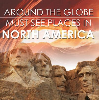 Around The Globe - Must See Places in North America