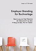 Employer Branding für Buchverlage. Gewinnung von High Potentials der Generation Y vor dem Hintergrund des ,War for Talents'