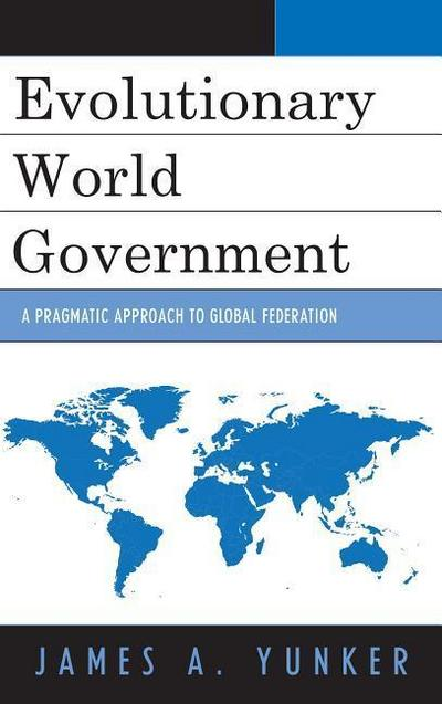 Evolutionary World Government: A Pragmatic Approach to Global Federation