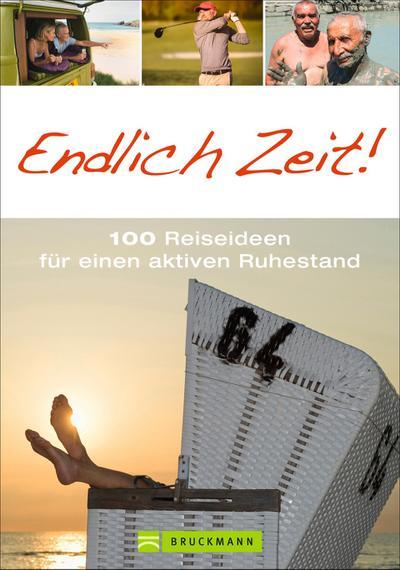 Endlich Zeit!; 100 Reiseideen für einen aktiven Ruhestand; Deutsch