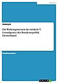 Die Wirkungsweisen des Artikels 5 Grundgesetz der Bundesrepublik Deutschland