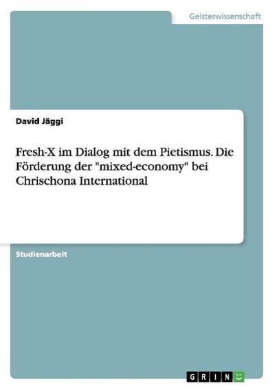 Fresh-X im Dialog mit dem Pietismus. Die Förderung der 'mixed-economy' bei Chrischona International