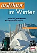 outdoor im Winter; Ausrüstung, Sicherheit und ...