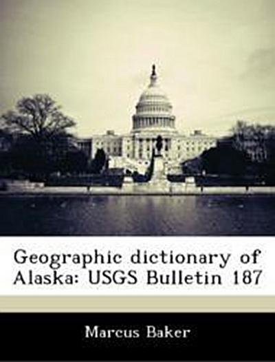 Baker, M: Geographic dictionary of Alaska: USGS Bulletin 187