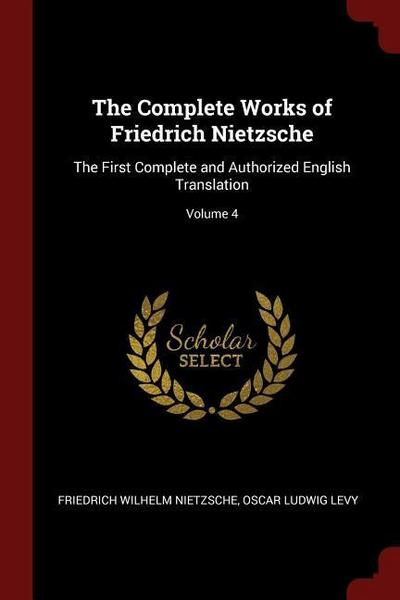 The Complete Works of Friedrich Nietzsche: The First Complete and Authorized English Translation; Volume 4