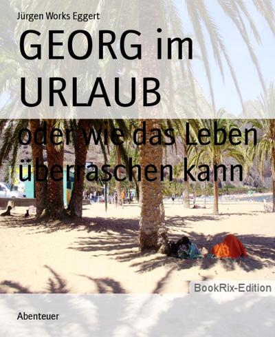 GEORG im URLAUB