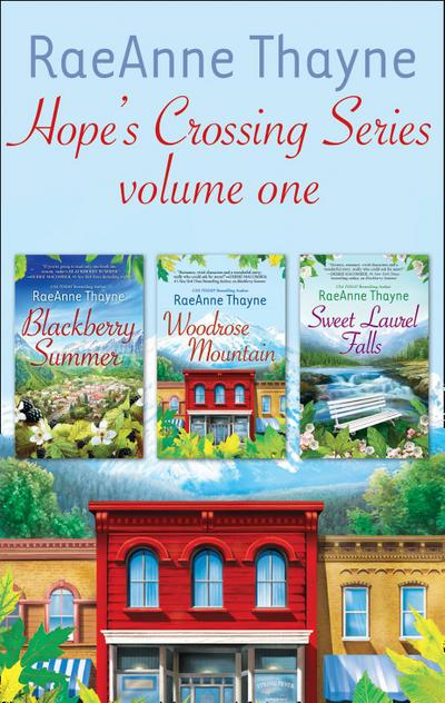Raeanne Thayne Hope's Crossings Series Volume One: Blackberry Summer (Hope's Crossing, Book 1) / Woodrose Mountain (Hope's Crossing, Book 2) / Sweet Laurel Falls (Hope's Crossing, Book 3) (Mills & Boon e-Book Collections)