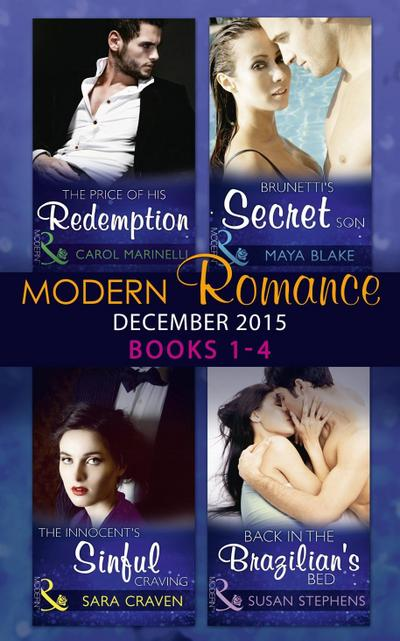 Modern Romance December 2015 Books 1-4: The Price of His Redemption / Back in the Brazilian's Bed / The Innocent's Sinful Craving / Brunetti's Secret Son