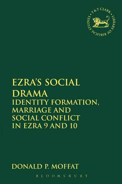 Ezra's Social Drama: Identity Formation, Marriage and Social Conflict in Ezra 9 and 10