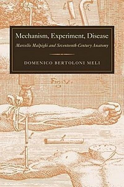 Mechanism, Experiment, Disease: Marcello Malpighi and Seventeenth-Century Anatomy