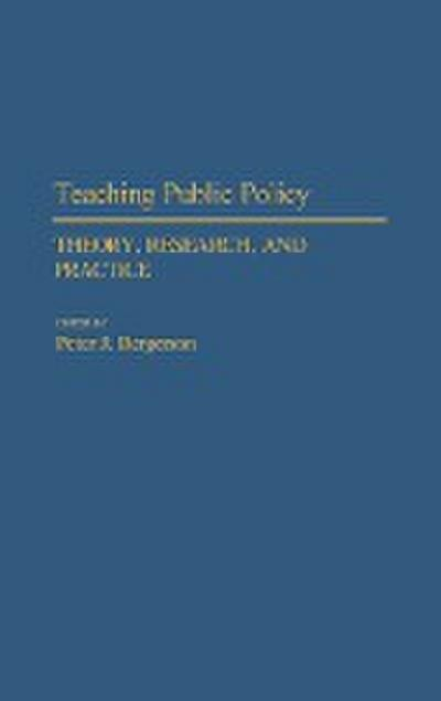 Teaching Public Policy: Theory, Research, and Practice