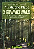 Mystische Pfade im Schwarzwald; 38 Wanderunge ...