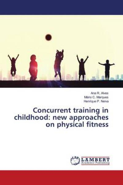 Concurrent training in childhood: new approaches on physical fitness