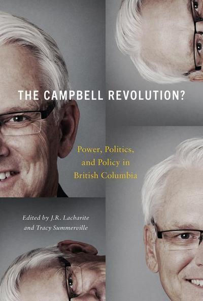 The Campbell Revolution?: Power, Politics, and Policy in British Columbia