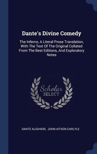 Dante's Divine Comedy: The Inferno, a Literal Prose Translation, with the Text of the Original Collated from the Best Editions, and Explorato