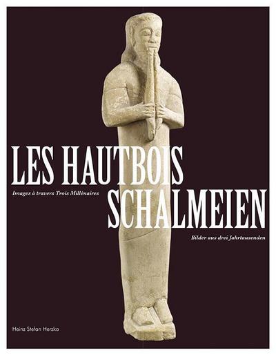 Schalmeien / Les Hautbois: Bilder aus drei Jahrtausenden / Images à travers Trios Millénaires