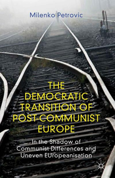 The Democratic Transition of Post-Communist Europe