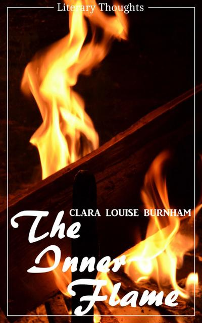 The Inner Flame (Clara Louise Burnham) (Literary Thoughts Edition)