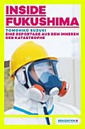 Inside Fukushima: Eine Reportage aus dem Innern der Katastrophe