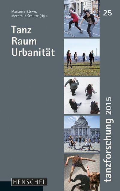 Tanz Raum Urbanität: Tanzforschung 2015, Band 25