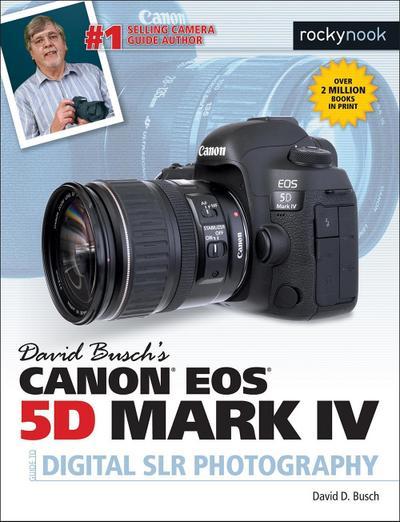 David Busch's Canon EOS 5D Mark IV Guide to Digital SLR Photography