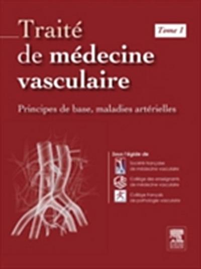 Traite de medecine vasculaire. Tome 1