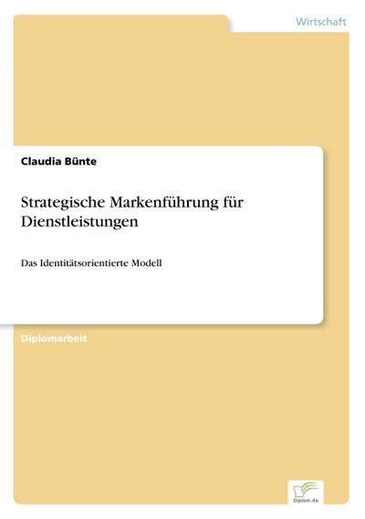 Strategische Markenführung für Dienstleistungen: Das Identitätsorientierte Modell