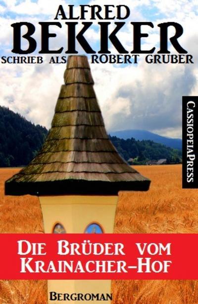 Alfred Bekker schrieb als Robert Gruber -  Die Brüder vom Krainacher Hof