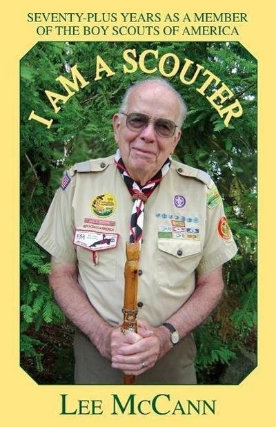 I Am a Scouter: Seventy-Plus Years as a Member of the Boy Scouts of America