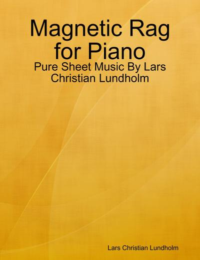 Magnetic Rag for Piano - Pure Sheet Music By Lars Christian Lundholm
