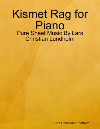 Kismet Rag for Piano - Pure Sheet Music By Lars Christian Lundholm