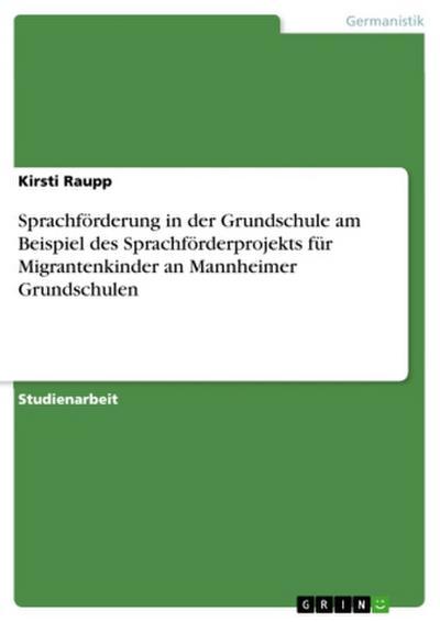 Sprachförderung in der Grundschule am Beispiel des Sprachförderprojekts für Migrantenkinder an Mannheimer Grundschulen