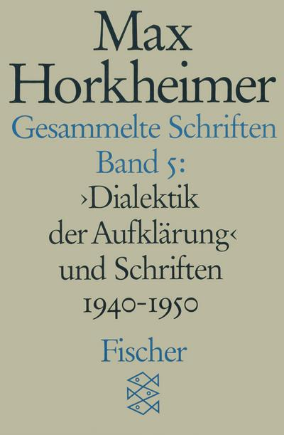 Gesammelte Schriften, 19 Bde., Bd.5, Dialektik der Aufklärung und Schriften 1940-1950