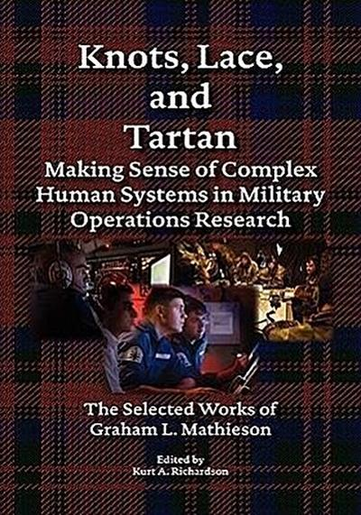 Knots, Lace and Tartan: Making Sense of Complex Human Systems in Military Operations Research - The Selected Works of Graham L. Mathieson