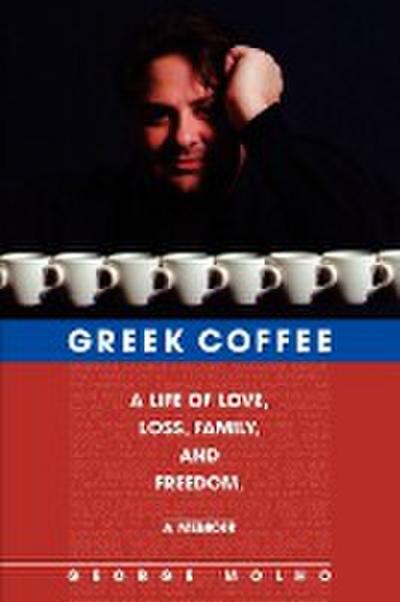 Greek Coffee: A Life of Love, Loss, Family, and Freedom--A Memoir