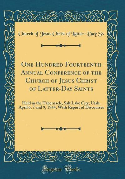 One Hundred Fourteenth Annual Conference of the Church of Jesus Christ of Latter-Day Saints: Held in the Tabernacle, Salt Lake City, Utah, April 6, 7