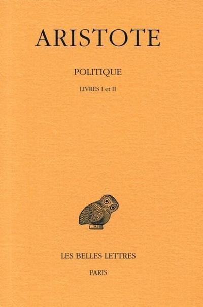 Aristote, Politique. Tome I: Introduction - Livres I-II
