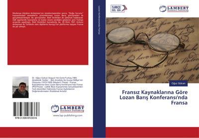 Fransiz Kaynaklarina Göre Lozan Baris Konferansi'nda Fransa - Oguz Gülcan