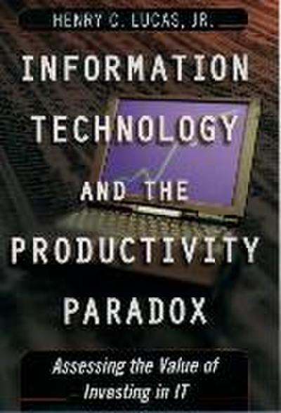 Information Technology and the Productivity Parqadox: Assessing the Value of Investing in It